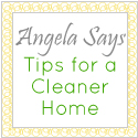 Angela Says: Tips for a Cleaner Home