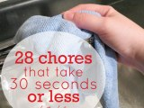 28 Chores That Take 30 Seconds orLess