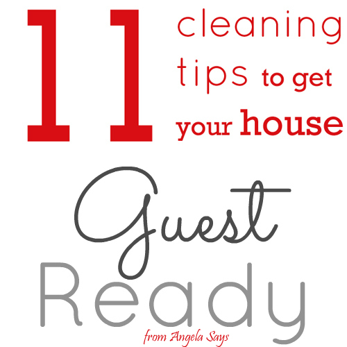 cleaning tips to get your house guest ready